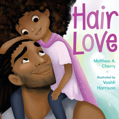 Hair Love by Matthew A. Cherry (Author), Vashti Harrison  (Illustrator)